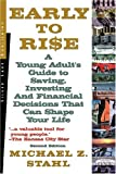 Early to Rise: A Young Adult's Guide to Investing...and Financial Decisions that Can