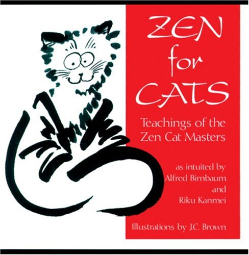 Zen For Cats: Teachings Of The Zen Cat Masters, Alfred Birnbaum
