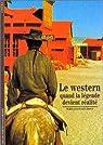 Le Western : Quand la l�gende devient r�alit� par Leutrat