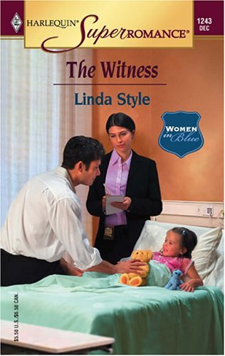 The Witness : Women in Blue (Harlequin Superromance No. 1243), LINDA STYLE