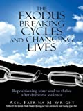 img - for The Exodus Breaking Cycles and Changing Lives: Repositioning your soul to thrive after domestic violence book / textbook / text book