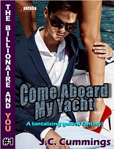 Come Aboard My Yacht: A Tantalizing Guided Fantasy by J.C. Cummings