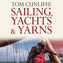Sailing, Yachts and Yarns (       UNABRIDGED) by Tom Cunliffe Narrated by Tom Cunliffe