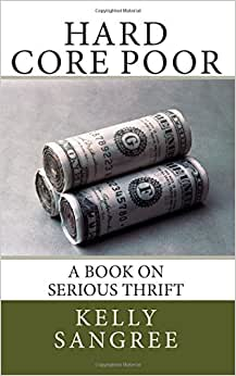 Hard Core Poor - A Book On Extreme Thrift