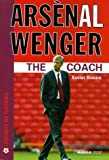 Ars�nal Wenger : The Coach