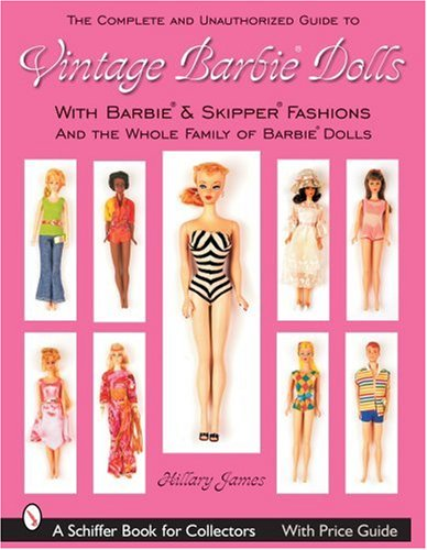 The Complete & Unauthorized Guide to Vintage Barbie Dolls® & Fashions (Schiffer Book for Collectors)