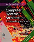 Computer Systems Architecture: AND Multimedia Communications Applications, Networks, Protocols and Standards: A Networking Approach (0582843049) by Williams, Rob