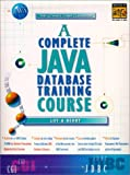 img - for A Complete Java Database Training Course (2 Books ) with CDROM (Prentice Hall Complete Training Courses) book / textbook / text book