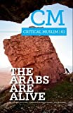 Critical Muslim 1: The Arabs are Alive (Volume 1)