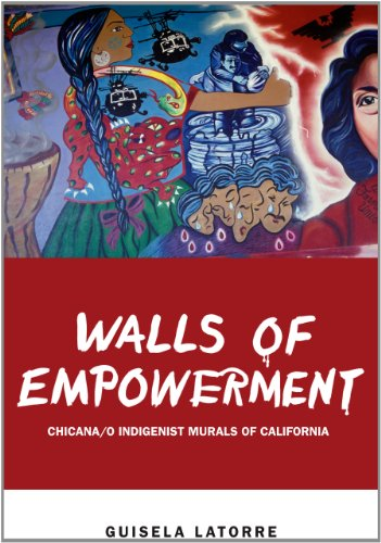 Walls of Empowerment: Chicana/o Indigenist Murals of...