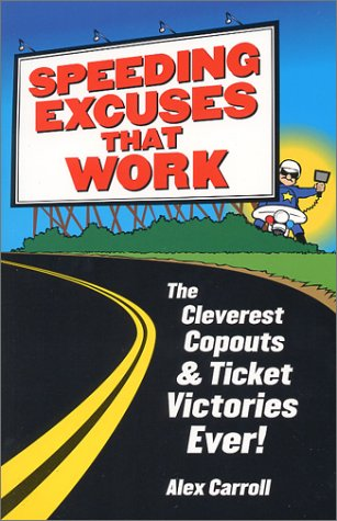 Speeding Excuses That Work: The Cleverest Copouts and Ticket Victories Ever, Alex Carroll