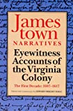 Jamestown Narratives: Eyewitness Accounts of the Virginia Colony: The First Decade: 1607-1617 (0966471202) by Edward Wright Haile