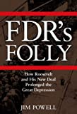 FDR's Folly: How Roosevelt and His New Deal Prolonged the Great Depression