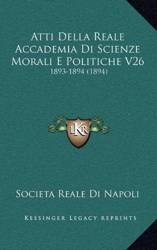 Atti Della Reale Accademia Di Scienze Morali E Politiche V26: 1893-1894 (1894)