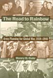 img - for The Road to Rainbow: Army Planning for Global War, 1934-1940 book / textbook / text book