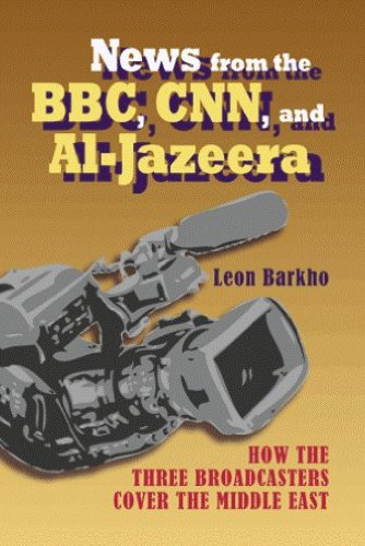 News from the BBC, CNN, and Al-Jazeera: How the Three Boradcasters Cover the Middle East