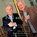 Paul and Me: Fifty-three Years of Adventures and Misadventures with My Pal Paul Newman Audiobook by A. E. Hotchner Narrated by A. E. Hotchner