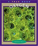 img - for Oxygen (True Books: Elements) book / textbook / text book