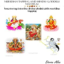 Hindu Goddess Mantras and Meridian Tapping: How to Tap into the Divine Shakti with Meridian Tapping, Tapping Miracles Series, Book 2 (       UNABRIDGED) by Doron Alon Narrated by Doron Alon