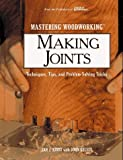 Mastering Woodworking: Making Joints : Techniques, Tips, and Problem-Solving Tricks