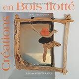 echange, troc Anne Thiaucourt - Créations en bois flotté