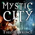 Mystic City (       UNABRIDGED) by Theo Lawrence Narrated by Anna Bentinck