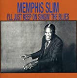 echange, troc Memphis Slim - I'll Just Keep on Singin the Blues