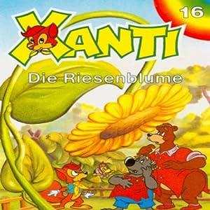 Die Riesenblume (Xanti 16) Hörspiel
