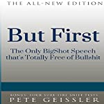But First: The Only Big Shot Speech That's Totally Free of Bullsh-t | Pete Geissler