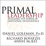 Primal Leadership: Realizing the Power of Emotional Intelligence | Daniel Goleman,Richard Boyatzis,Annie McKee