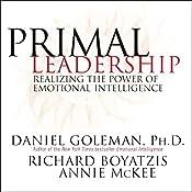 Primal Leadership: Realizing the Power of Emotional Intelligence   [Daniel Goleman, Richard Boyatzis, Annie McKee]