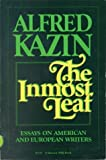 The Inmost Leaf: Essays on American and European Writers (0156443988) by Kazin, Alfred