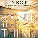 Sooner Than You Think: A Prophetic Guide to the End Times Audiobook by Sid Roth, Perry Stone, Tom Horn, L. A. Marzulli, Paul McGuire, Mark Blitz, John Shorey Narrated by Troy W. Hudson