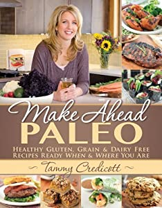 Make-Ahead Paleo: Healthy Gluten & Grain Free Recipes Ready WHEN and WHERE You Are! from Victory Belt Publishing