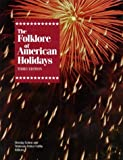 Folklore of American Holidays: A Compilation of More Than 600 Beliefs, Legends, Superstitions, Proverbs, Riddles, Poems, Songs, Dances, Games, Plays, Pageants, Fairs, Foods and Processions