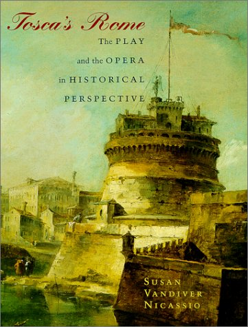 Tosca's Rome: The Play and the Opera in Historical Perspective, Susan Vandiver Nicassio