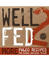Well Fed 2: More Paleo Recipes for People Who Love to Eat (English Edition)