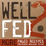 Well Fed 2: More Paleo Recipes for Pe...