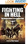 Fighting in Hell: The German Ordeal o...
