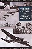 img - for RISE AND FALL OF THE GERMAN AIR FORCE: 1933 - 1945 (Public Record Office War Histories) book / textbook / text book
