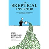 The Skeptical Investor: How To Grow And Protect Your Retirement Savingsby John Lawrence Reynolds