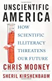 Unscientific America: How Scientific Illiteracy Threatens our Future