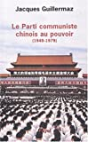 echange, troc Jacques Guillermaz - Le parti communiste chinois au pouvoir, 1949-1979