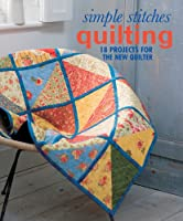 Simple Stitches: Quilting: 18 Projects for the New Quilter