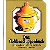 Das Goldene Suppenbuch. - Moderne Rezepte f�r die Fachk�che von K�chen f�r K�che. Illustriert.