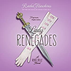 Lady Renegades: A Rebel Belle Novel Audiobook by Rachel Hawkins Narrated by Amy Rubinate