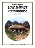 Building a Low Impact Roundhouse (Simple Living)