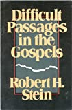 Difficult Passages in the Gospels (0801082498) by Stein, Robert H.