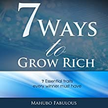 7 Ways to Grow Rich: 7 Essential Traits Every Winner Must Have (       UNABRIDGED) by Mahubo Fabulous Narrated by Michael Micman