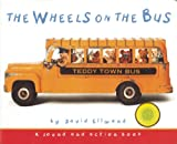 David Ellwand The Wheels on the Bus: A Teddy Bear Sing-Along Book